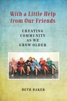 With a Little Help from Our Friends ebook by Beth Baker