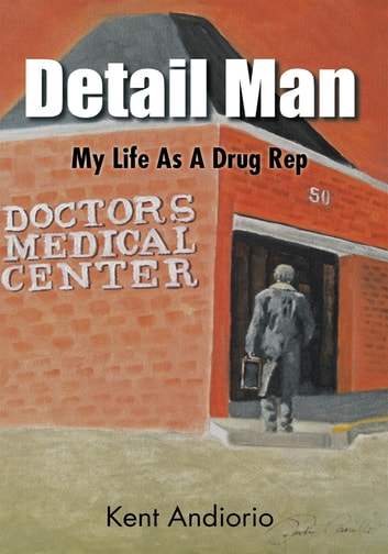 Detail Man - My Life As A Drug Rep ebook by Kent Andiorio