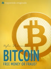 Bitcoin: Free Money or Fraud? ebook by Kyle Schurman