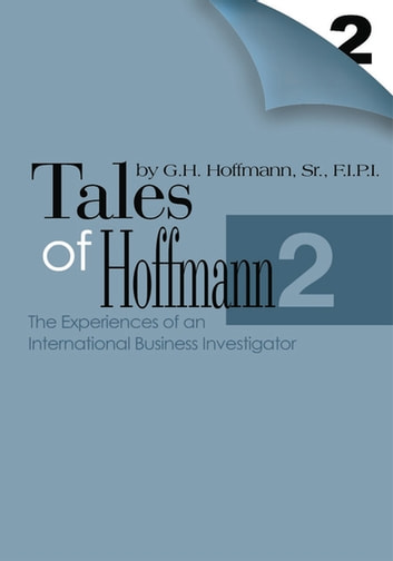 Tales of Hoffmann 2 - The Experiences of an International Business Investigator ebook by G.H. Hoffmann Sr. F.I.P.I.
