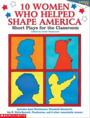 10 Women Who Helped Shape America: Short Plays for the Classroom ebook by Glasscock, Sarah J.