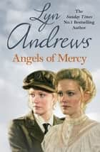Angels of Mercy - A gripping saga of sisters, love and war ebook by Lyn Andrews