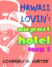 Hawaii Lovin': Airport Hotel (Book 1 of Hawaii Lovin') ebook by Kimberly D. Carter