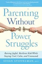 Parenting Without Power Struggles ebook by Susan Stiffelman