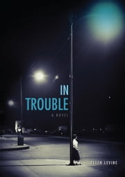In Trouble ebook by Ellen  Levine