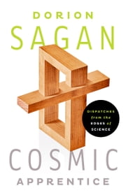 Cosmic Apprentice - Dispatches from the Edges of Science ebook by Dorion Sagan