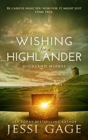 Wishing for a Highlander ebook by Jessi Gage