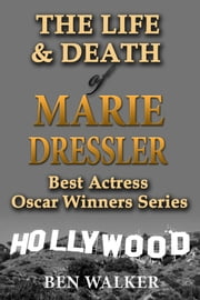 The Life & Death of Marie Dressler ebook by Ben Walker
