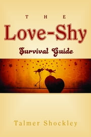 The Love-Shy Survival Guide ebook by Talmer Shockley