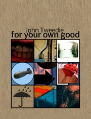 for your own good ebook by John Tweedie
