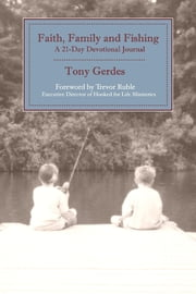 Faith, Family and Fishing: A 21-Day Devotional Journal ebook by Tony Gerdes