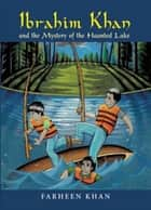 Ibrahim Khan and the Mystery of the Haunted Lake ebook by Farheen Khan