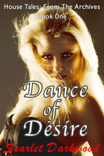 Dance Of Desire - House Tales ebook by Scarlet Darkwood