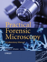 Practical Forensic Microscopy - A Laboratory Manual ebook by Barbara Wheeler,Lori J. Wilson
