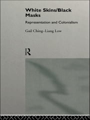 White Skins/Black Masks - Representation and Colonialism ebook by Gail Ching-Liang Low,Gail Ching-Liang Low