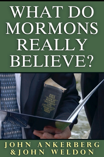 What Do Mormons Really Believe ebook by John Ankerberg