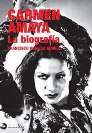 Carmen Amaya - La biografía ebook by Francisco Hidalgo