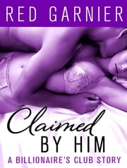 Claimed by Him - A Billionaire's Club Story ebook by Red Garnier