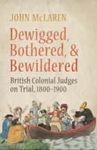 Dewigged, Bothered, and Bewildered ebook by John  McLaren