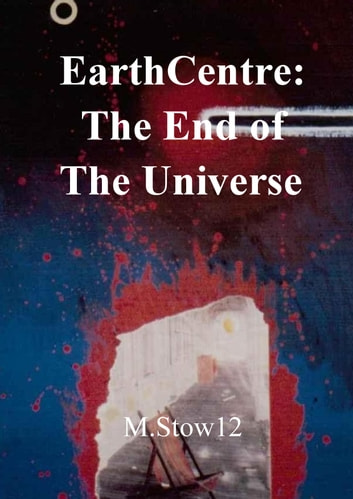 EarthCentre: The End of the Universe ebook by M.Stow12