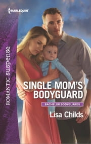 Single Mom's Bodyguard - A Protector Hero Romance ebook by Lisa Childs