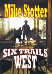 Six Trails West ebook by Mike Stotter