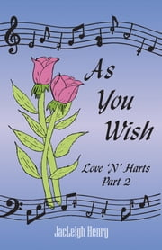 As You Wish: Love 'N' Hearts Part Two ebook by Jacleigh Henry