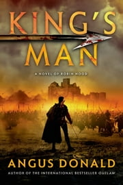 King's Man - A Novel of Robin Hood ebook by Angus Donald