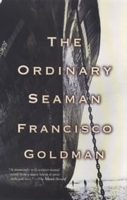 The Ordinary Seaman ebook by Francisco Goldman