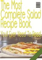 The Most Complete Salad Recipe Book ebook by Anonymous