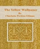 The Yellow Wallpaper by Charlotte Perkins Gilman ebook by Charlotte Perkins Gilman