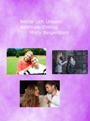 Better Left Unsaid: Alternate Ending ebook by Misty Reigenborn
