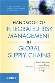 Handbook of Integrated Risk Management in Global Supply Chains ebook by Panos Kouvelis,Lingxiu Dong,Onur Boyabatli,Rong Li