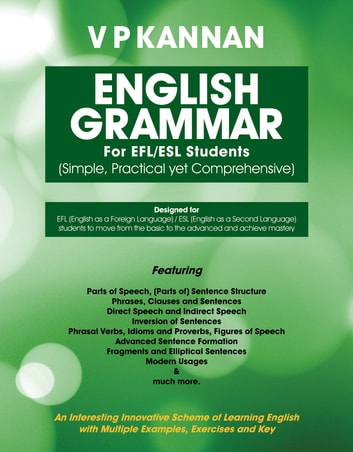 English Grammar For EFL/ESL Students (Simple, Practical yet Comprehensive) ebook by V P KANNAN