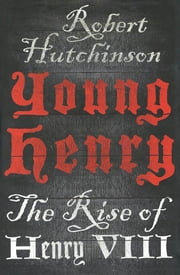 Young Henry - The Rise of Henry VIII ebook by Robert Hutchinson