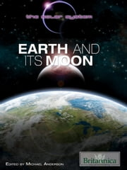 Earth and Its Moon ebook by Britannica Educational Publishing,Anderson,Michael