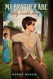 My Brother Abe - Sally Lincoln's Story ebook by Harry Mazer