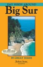 Day Hikes Around Big Sur - 99 Great Hikes ebook by Robert Stone