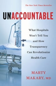 Unaccountable - What Hospitals Won't Tell You and How Transparency Can Revolutionize Health Care ebook by untitled makary Marty Makary