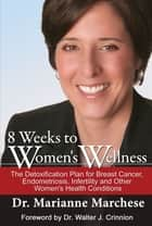 8 Weeks to Women's Wellness - The Detoxification Plan for Breast Cancer, Endometriosis, Infertility and Other Women's Health Conditions ebook by Dr. Marianne Marchese