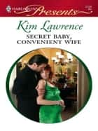 Secret Baby, Convenient Wife ebook by Kim Lawrence