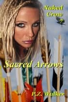 Naked Crow 7: Sacred Arrows ebook by P.Z. Walker
