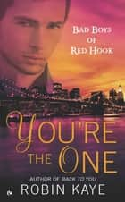 You're the One - Bad Boys of Red Hook ebook by Robin Kaye