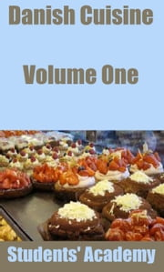 Danish Cuisine: Volume One ebook by Students' Academy