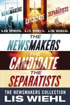 The Newsmakers Collection - The Newsmakers, The Candidate, The Separatists ebook by Sebastian Stuart, Lis Wiehl