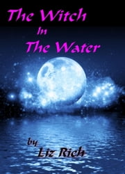 The Witch In The Water ebook by Liz Rich