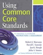 Using Common Core Standards to Enhance Classroom Instruction & Assessment ebook by Robert J. Marzano, David C Yanoski