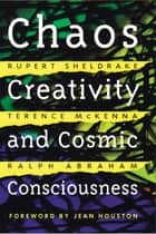 Chaos, Creativity, and Cosmic Consciousness ebook by Rupert Sheldrake, Terence McKenna, Ralph Abraham,...