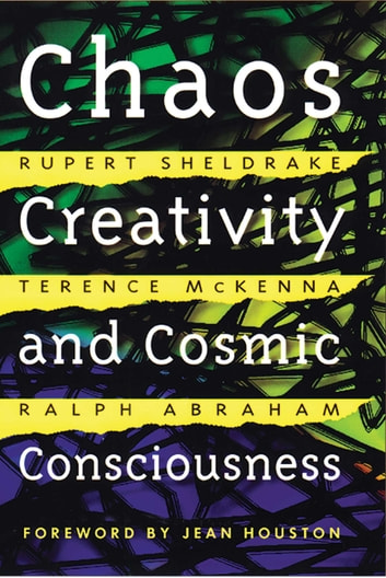 Chaos, Creativity, and Cosmic Consciousness ebook by Rupert Sheldrake,Terence McKenna,Ralph Abraham