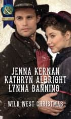 Wild West Christmas: A Family for the Rancher / Dance with a Cowboy / Christmas in Smoke River (Mills & Boon Historical) ebook by Jenna Kernan, Kathryn Albright, Lynna Banning